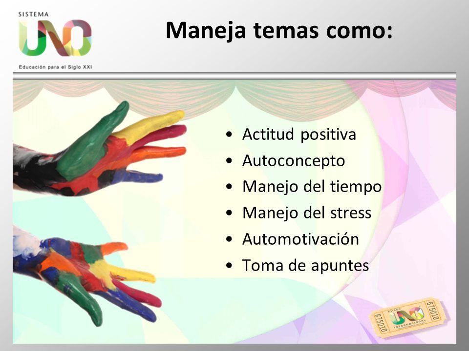 Maneja temas como: Actitud positiva Autoconcepto Manejo del tiempo