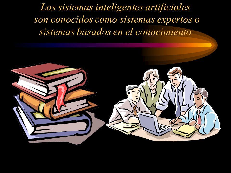 Los sistemas inteligentes artificiales son conocidos como sistemas expertos o sistemas basados en el conocimiento