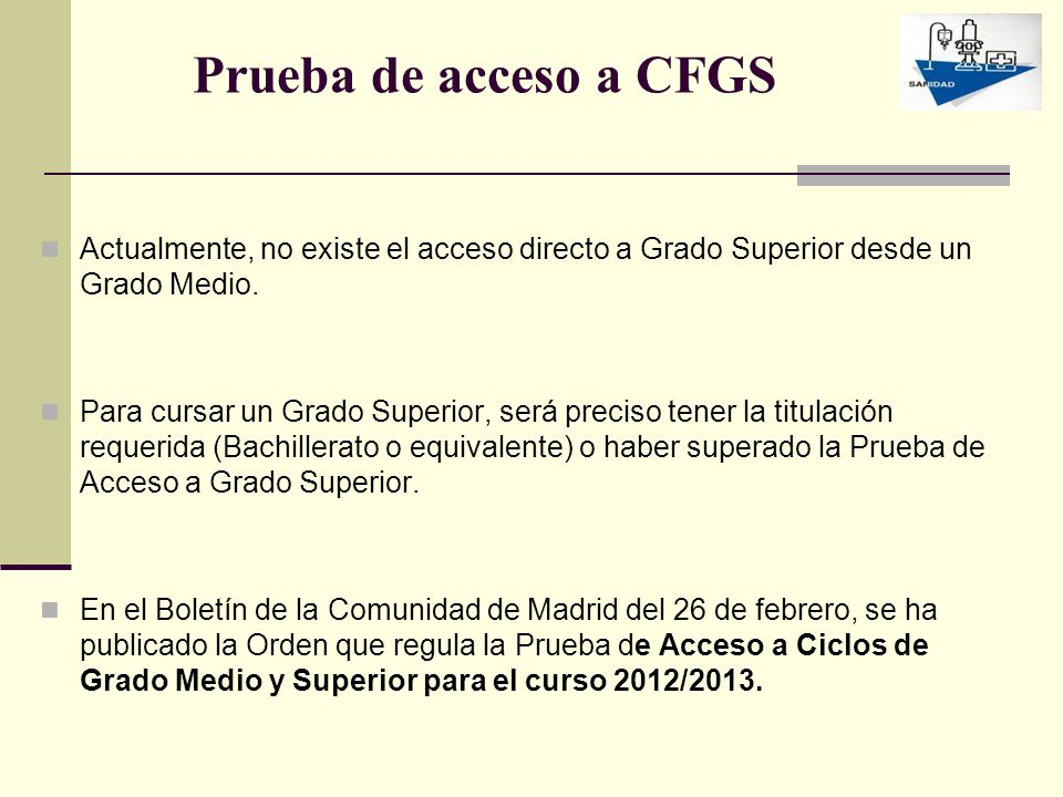 Prueba de acceso a CFGS Actualmente, no existe el acceso directo a Grado Superior desde un Grado Medio.
