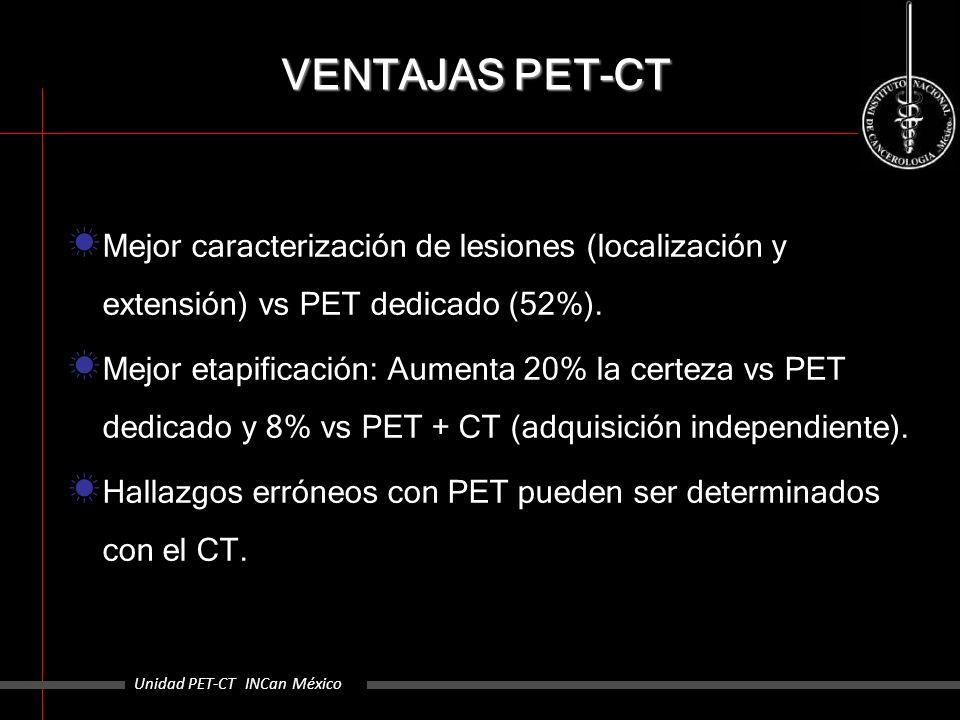 VENTAJAS PET-CT Mejor caracterización de lesiones (localización y extensión) vs PET dedicado (52%).