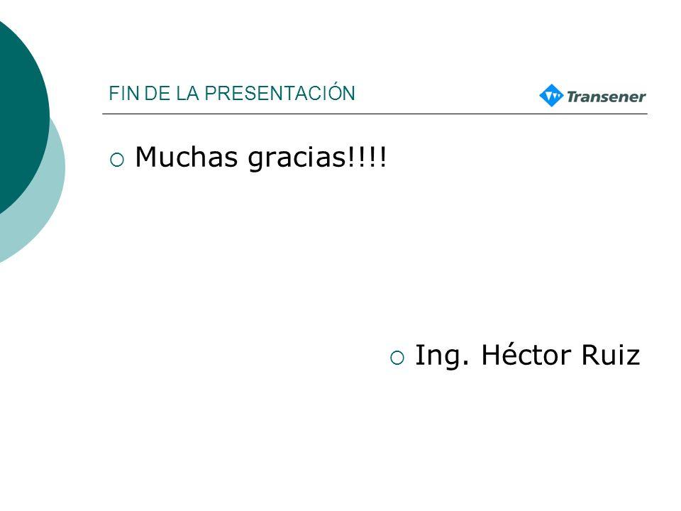 FIN DE LA PRESENTACIÓN Muchas gracias!!!! Ing. Héctor Ruiz