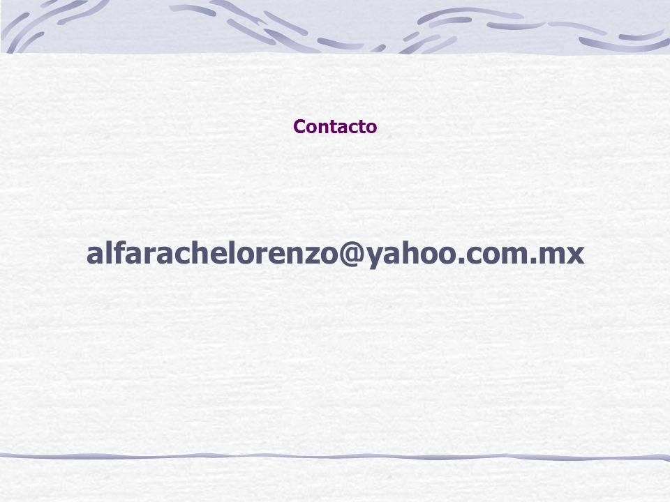 Contacto alfarachelorenzo@yahoo.com.mx