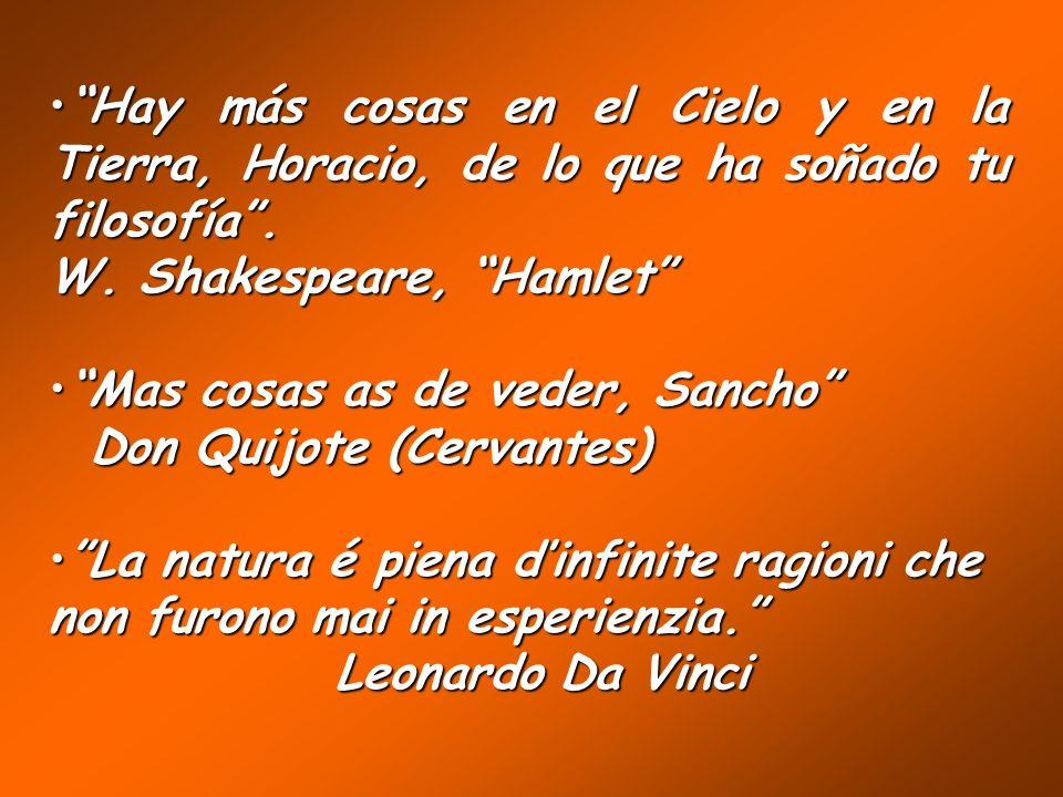 Hay más cosas en el Cielo y en la Tierra, Horacio, de lo que ha soñado tu filosofía .