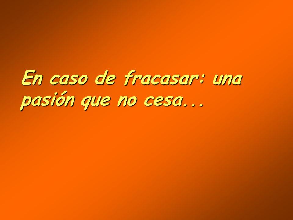 En caso de fracasar: una pasión que no cesa...
