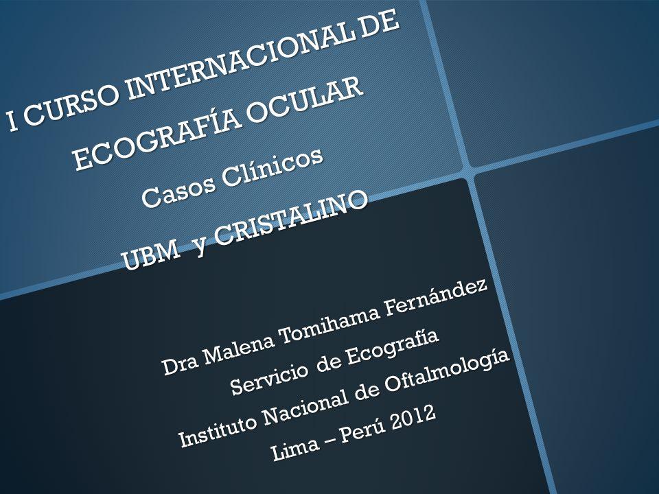 I CURSO INTERNACIONAL DE ECOGRAFÍA OCULAR Casos Clínicos UBM y CRISTALINO