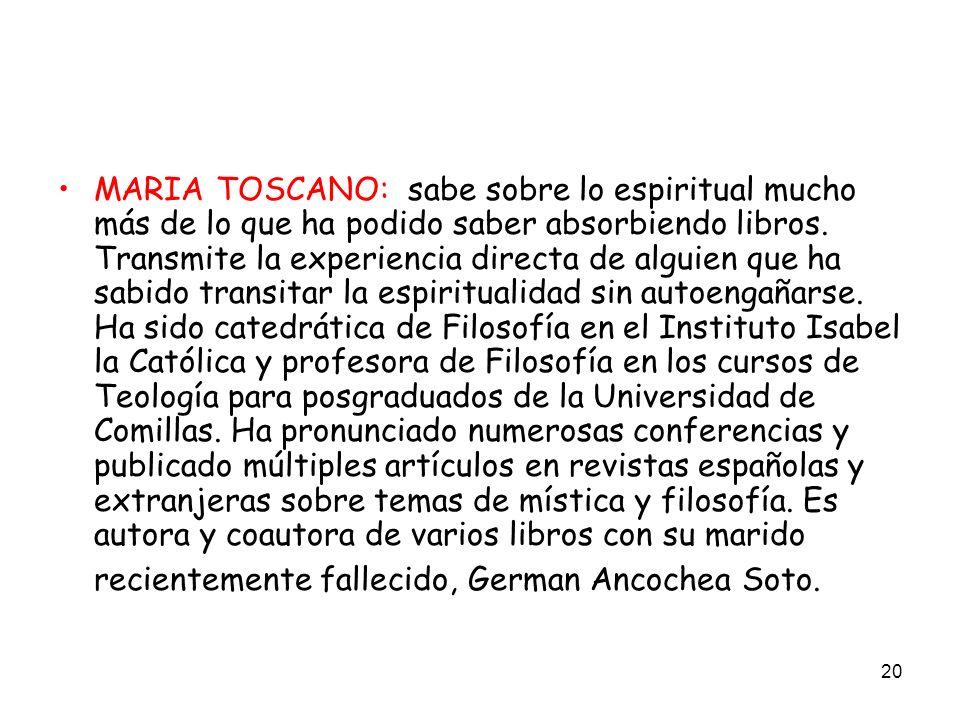MARIA TOSCANO: sabe sobre lo espiritual mucho más de lo que ha podido saber absorbiendo libros.
