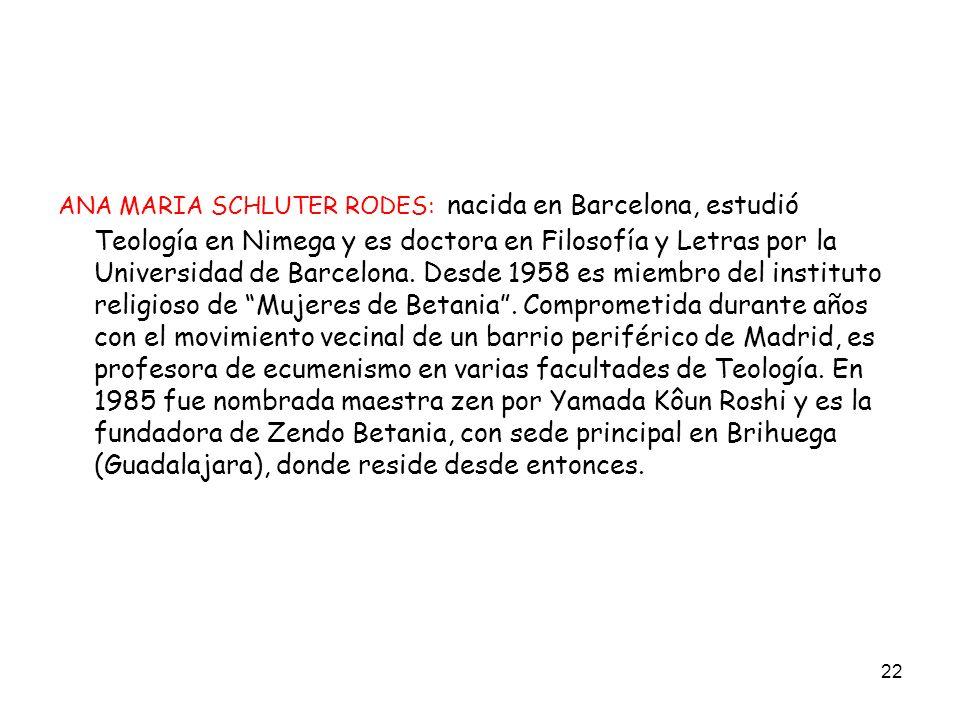ANA MARIA SCHLUTER RODES: nacida en Barcelona, estudió Teología en Nimega y es doctora en Filosofía y Letras por la Universidad de Barcelona.