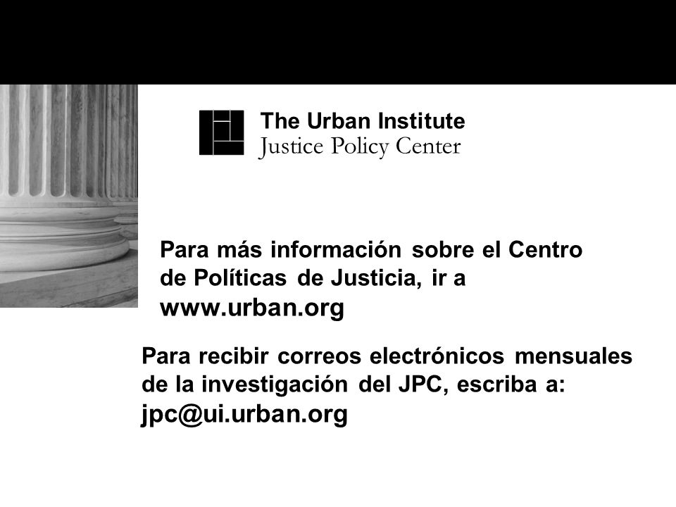 The Urban Institute Justice Policy Center. Para más información sobre el Centro de Políticas de Justicia, ir a www.urban.org.