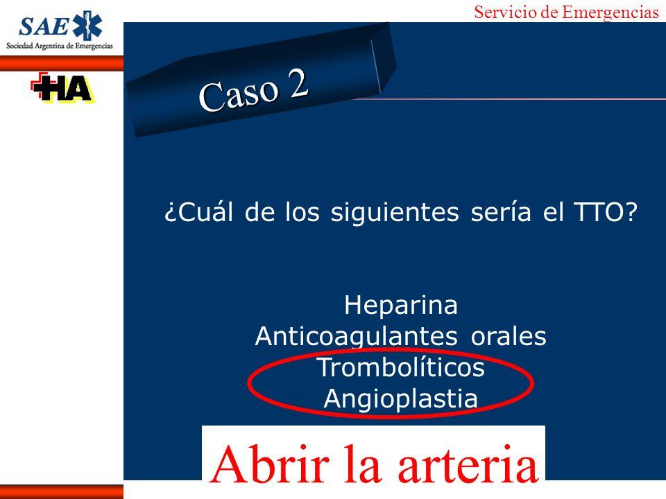Abrir la arteria Caso 2 ¿Cuál de los siguientes sería el TTO