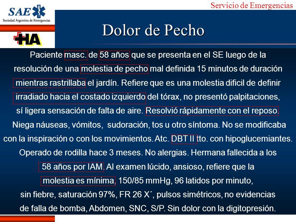 Dolor de Pecho Paciente masc. de 58 años que se presenta en el SE luego de la.