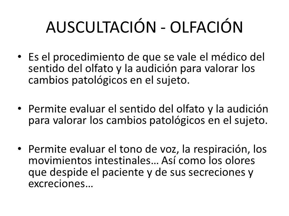 AUSCULTACIÓN - OLFACIÓN