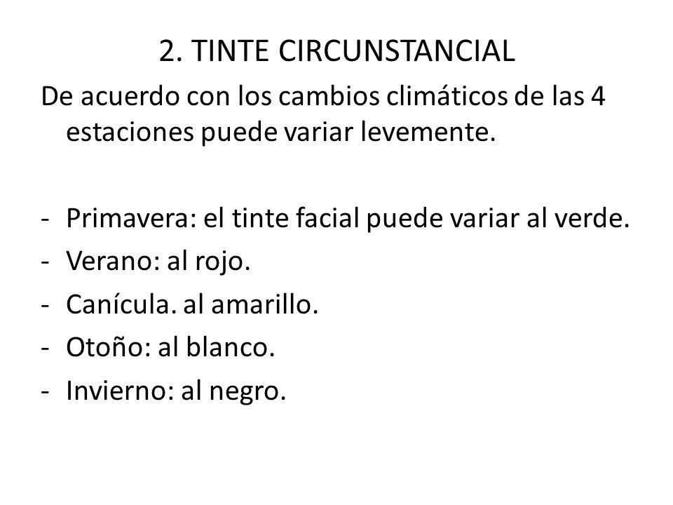 2. TINTE CIRCUNSTANCIAL De acuerdo con los cambios climáticos de las 4 estaciones puede variar levemente.