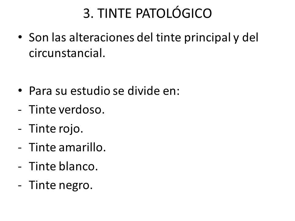 3. TINTE PATOLÓGICO Son las alteraciones del tinte principal y del circunstancial. Para su estudio se divide en: