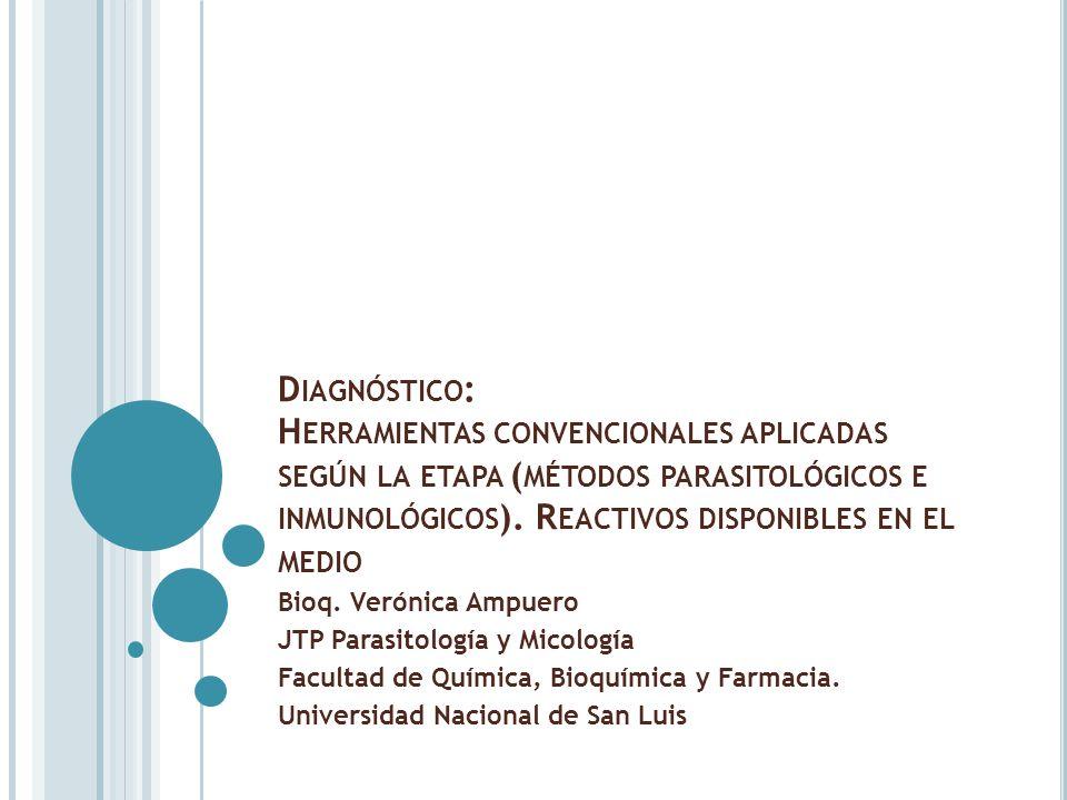 Diagnóstico: Herramientas convencionales aplicadas según la etapa (métodos parasitológicos e inmunológicos). Reactivos disponibles en el medio