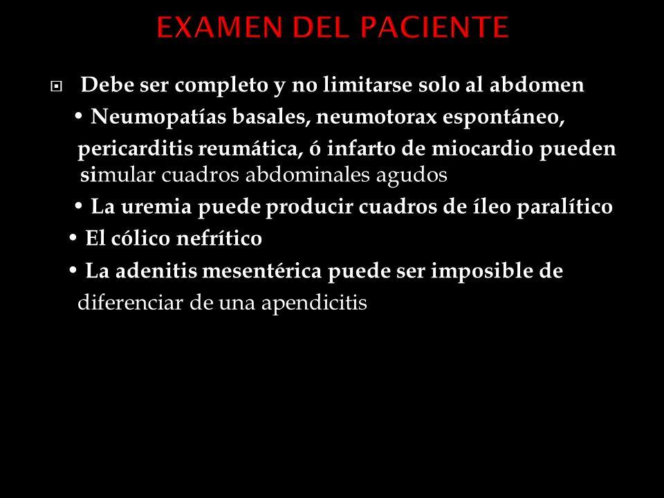 EXAMEN DEL PACIENTE Debe ser completo y no limitarse solo al abdomen
