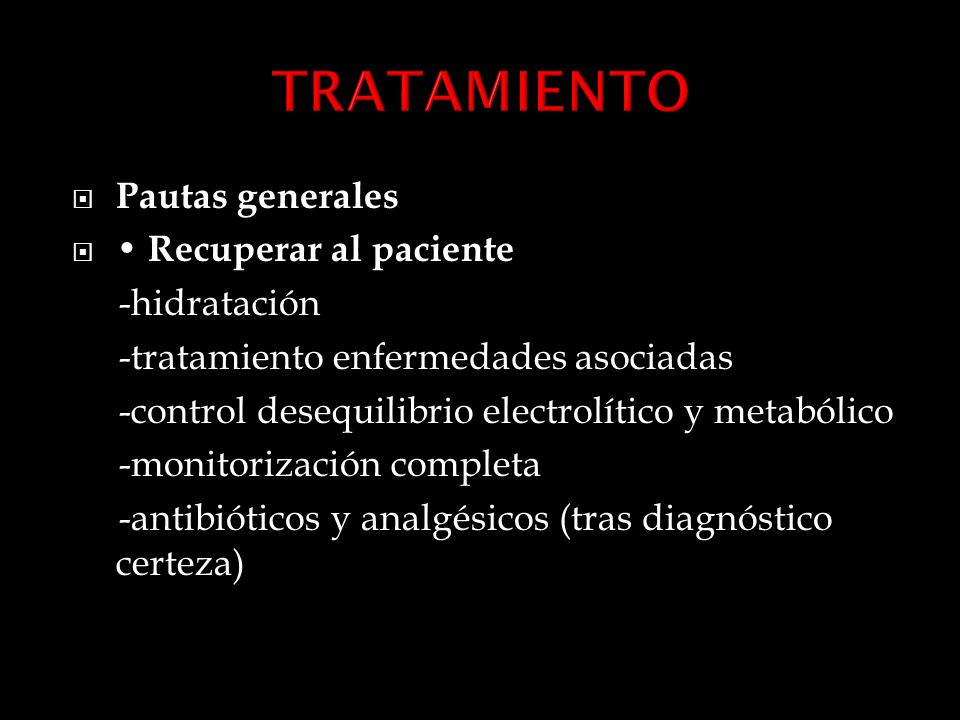 TRATAMIENTO Pautas generales • Recuperar al paciente -hidratación
