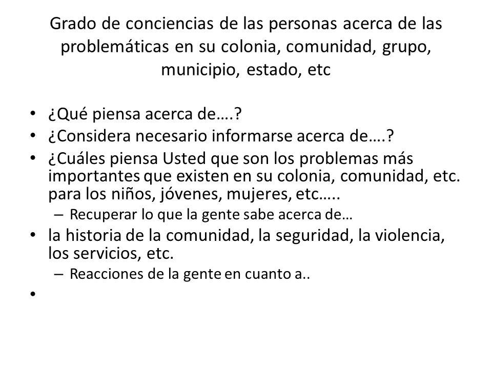 Grado de conciencias de las personas acerca de las problemáticas en su colonia, comunidad, grupo, municipio, estado, etc