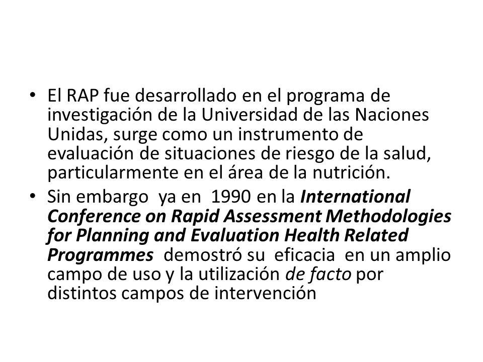 El RAP fue desarrollado en el programa de investigación de la Universidad de las Naciones Unidas, surge como un instrumento de evaluación de situaciones de riesgo de la salud, particularmente en el área de la nutrición.