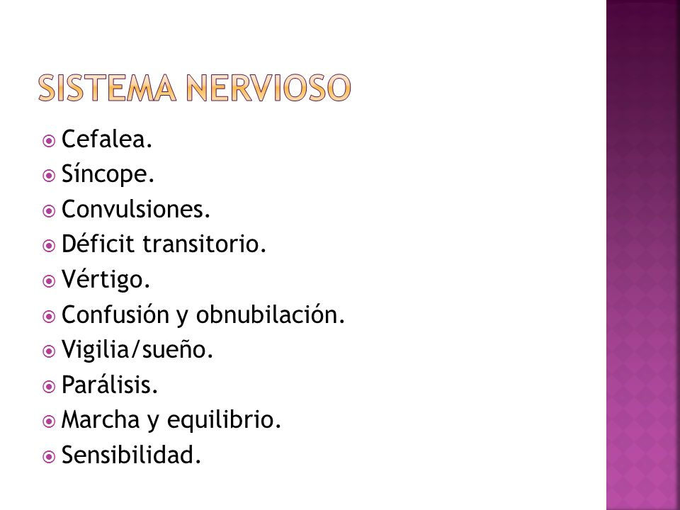 Sistema nervioso Cefalea. Síncope. Convulsiones. Déficit transitorio.