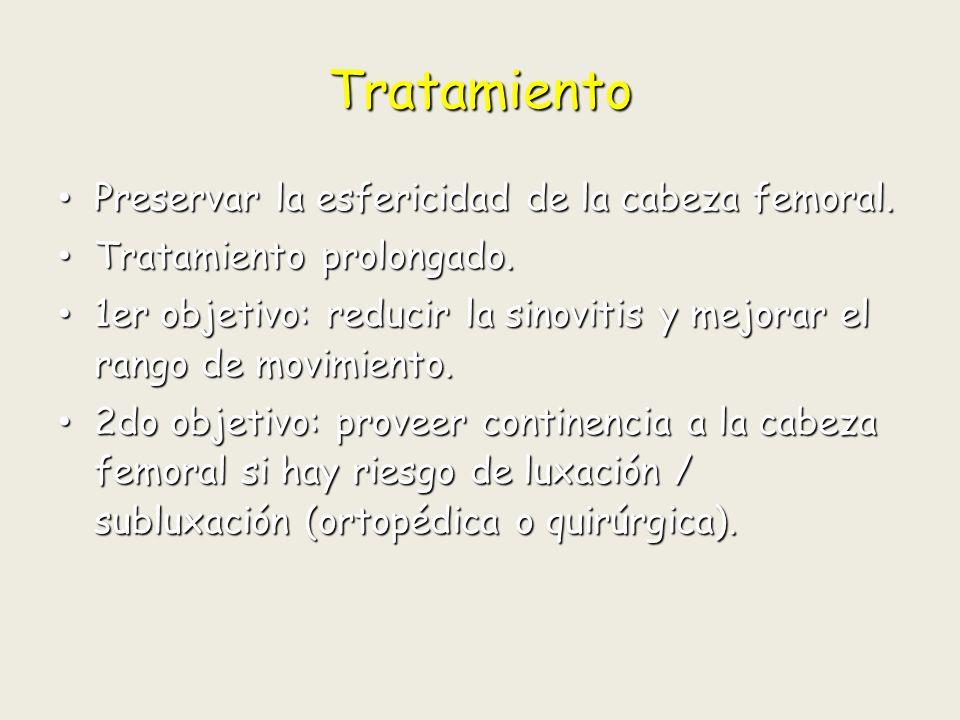 Tratamiento Preservar la esfericidad de la cabeza femoral.
