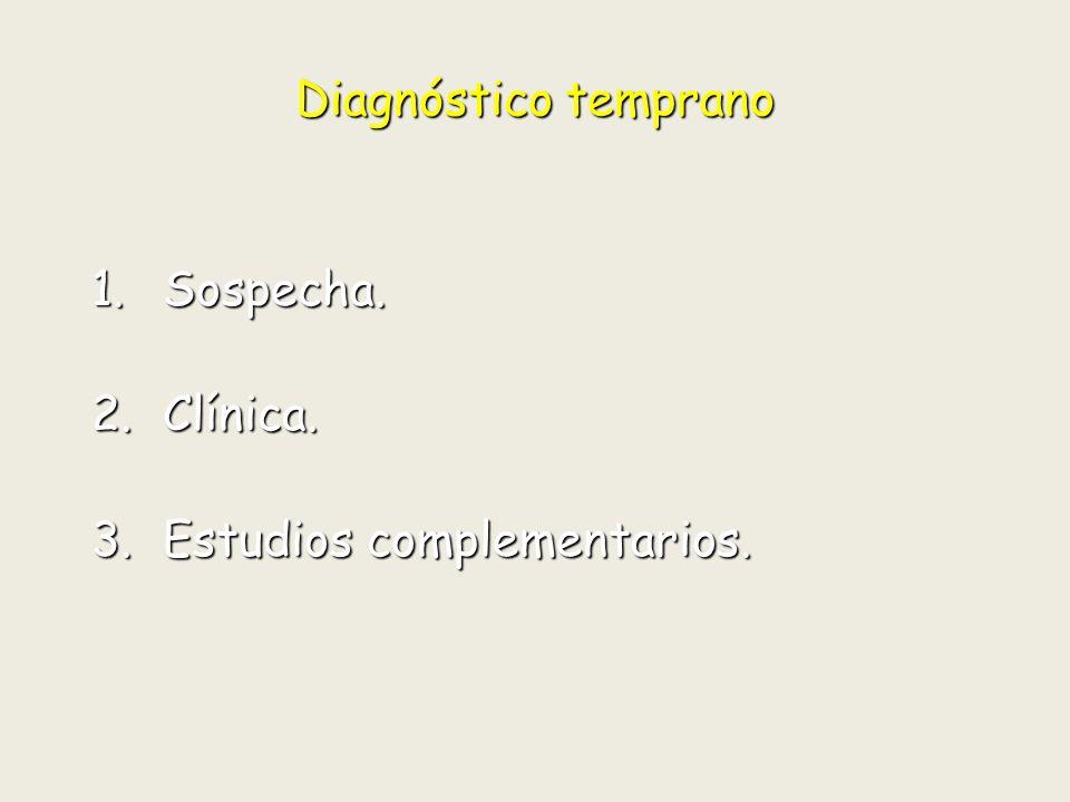 Diagnóstico temprano Sospecha. Clínica. Estudios complementarios.