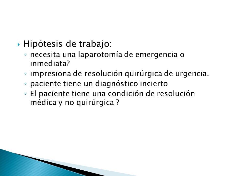 Hipótesis de trabajo: necesita una laparotomía de emergencia o inmediata impresiona de resolución quirúrgica de urgencia.