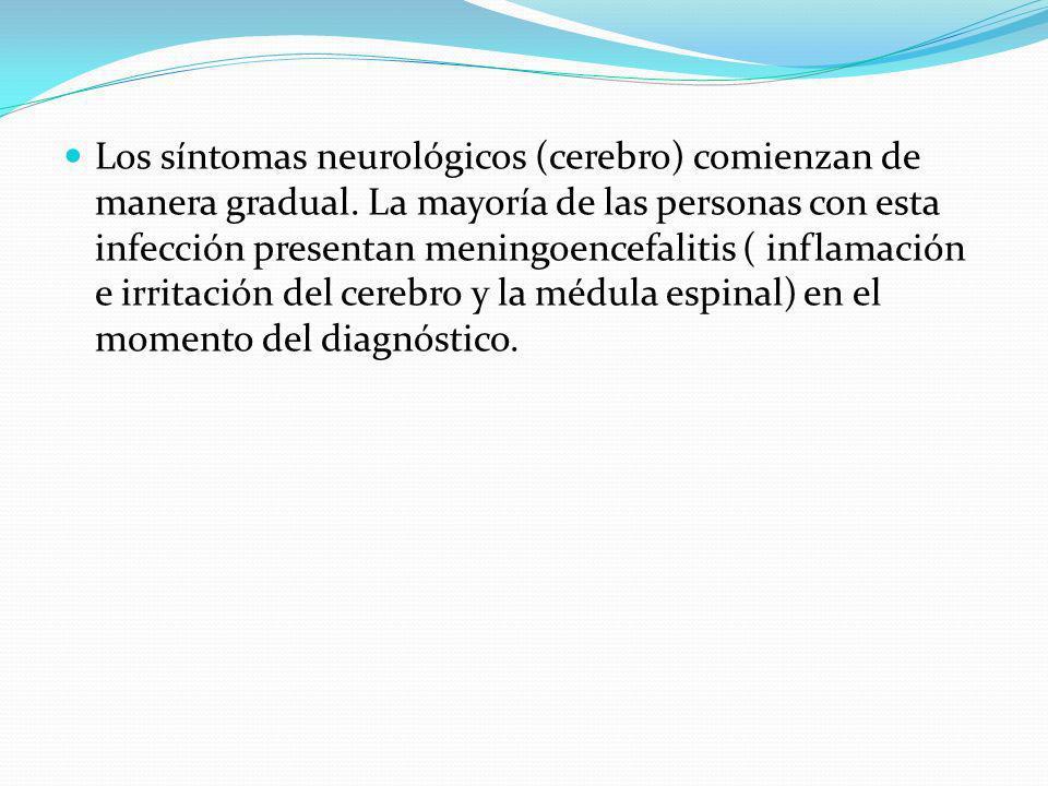 Los síntomas neurológicos (cerebro) comienzan de manera gradual