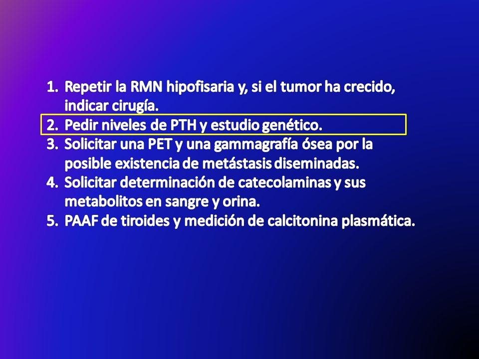 Repetir la RMN hipofisaria y, si el tumor ha crecido, indicar cirugía.