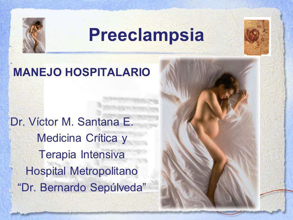 Preeclampsia MANEJO HOSPITALARIO Dr. Víctor M. Santana E.