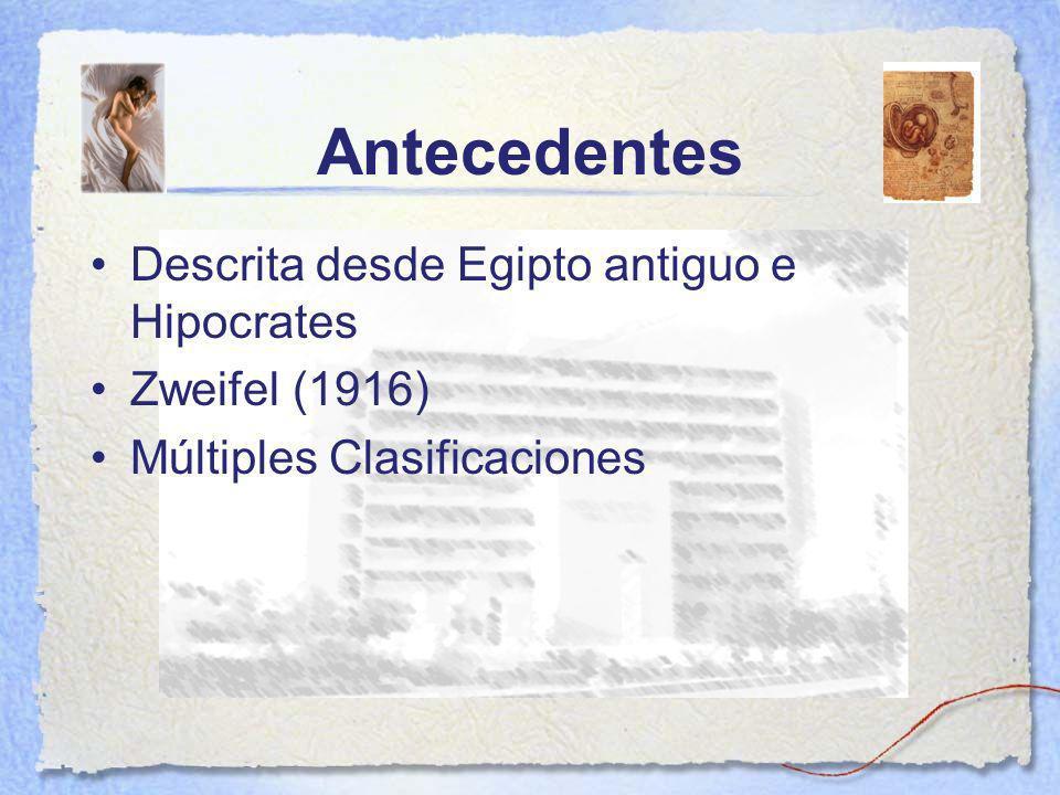 Antecedentes Descrita desde Egipto antiguo e Hipocrates Zweifel (1916)