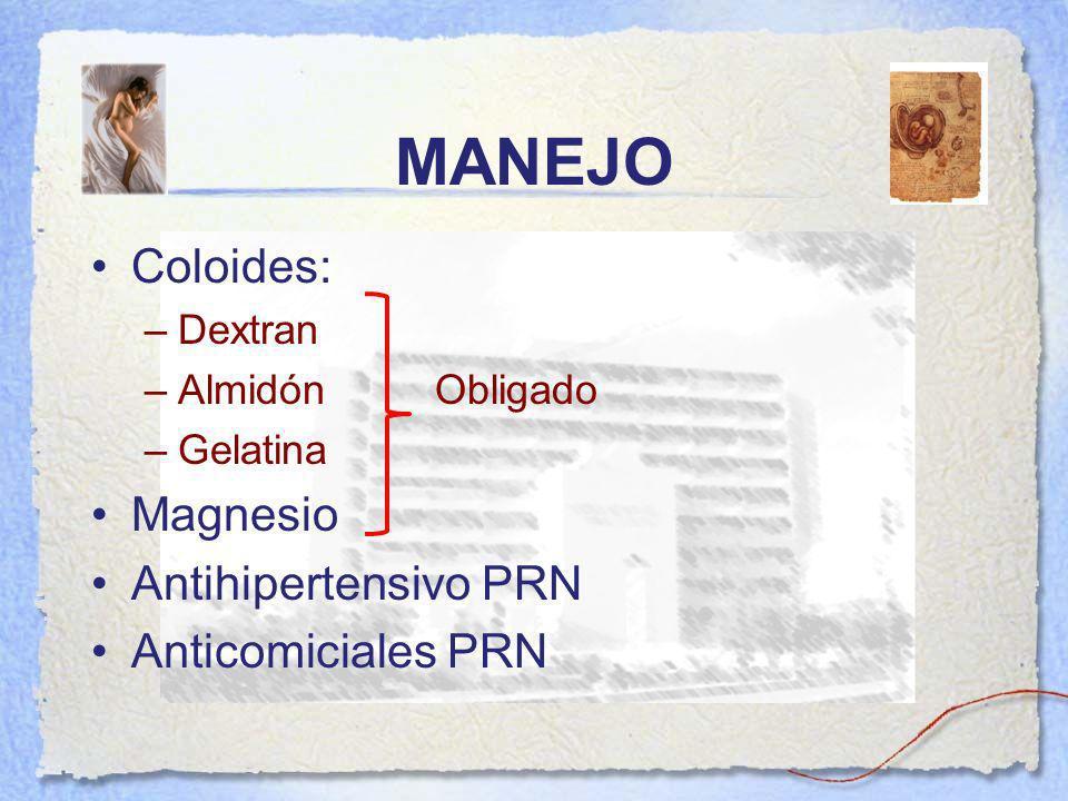 MANEJO Coloides: Magnesio Antihipertensivo PRN Anticomiciales PRN
