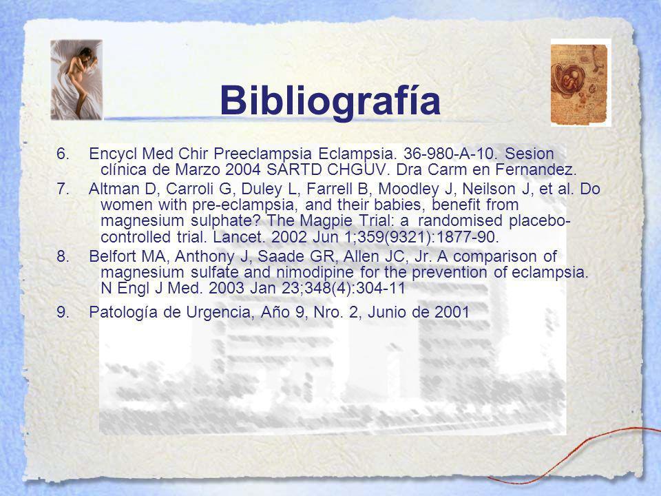 Bibliografía 6. Encycl Med Chir Preeclampsia Eclampsia. 36-980-A-10. Sesion clínica de Marzo 2004 SARTD CHGUV. Dra Carm en Fernandez.