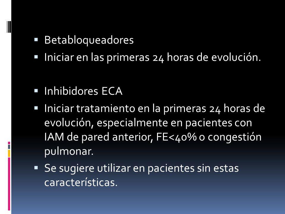 Betabloqueadores Iniciar en las primeras 24 horas de evolución. Inhibidores ECA.