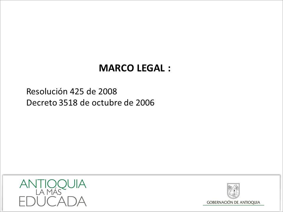 MARCO LEGAL : Resolución 425 de 2008 Decreto 3518 de octubre de 2006