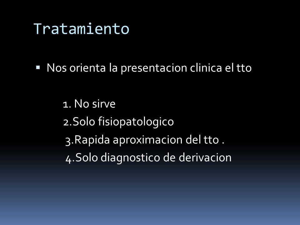 Tratamiento Nos orienta la presentacion clinica el tto 1. No sirve