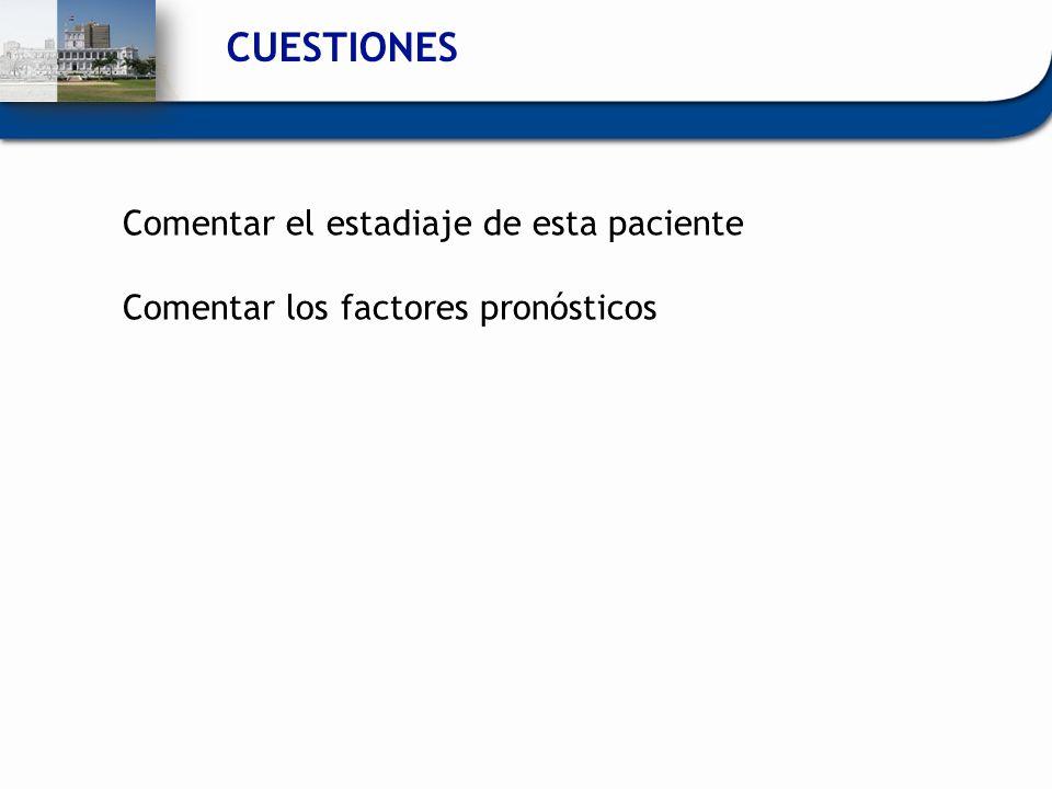 CUESTIONES Comentar el estadiaje de esta paciente