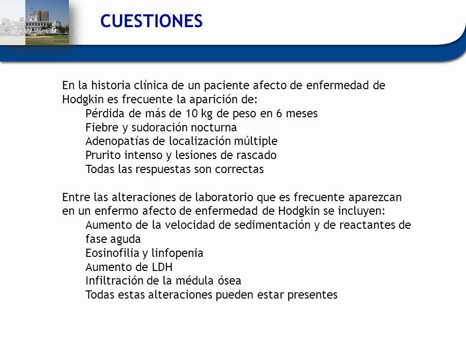 CUESTIONES En la historia clínica de un paciente afecto de enfermedad de Hodgkin es frecuente la aparición de: