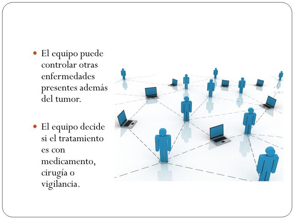 El equipo puede controlar otras enfermedades presentes además del tumor.