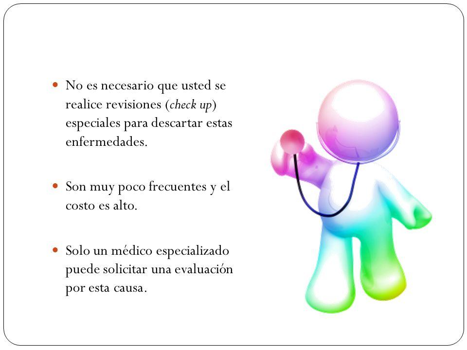 No es necesario que usted se realice revisiones (check up) especiales para descartar estas enfermedades.