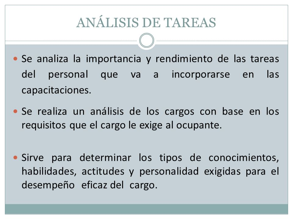 ANÁLISIS DE TAREAS Se analiza la importancia y rendimiento de las tareas del personal que va a incorporarse en las capacitaciones.