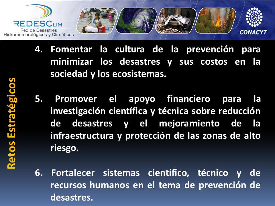 4. Fomentar la cultura de la prevención para minimizar los desastres y sus costos en la sociedad y los ecosistemas.