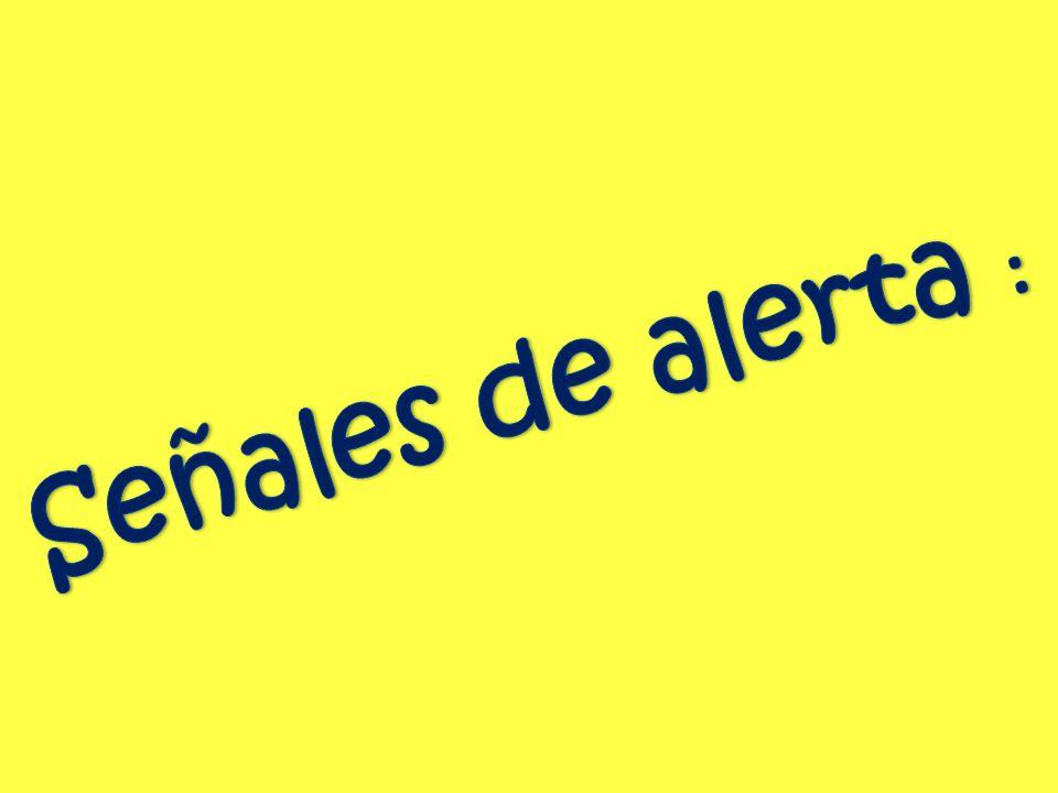 Señales de alerta :