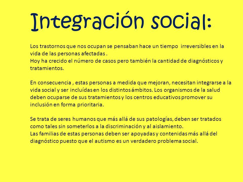 Integración social: Los trastornos que nos ocupan se pensaban hace un tiempo irreversibles en la vida de las personas afectadas .