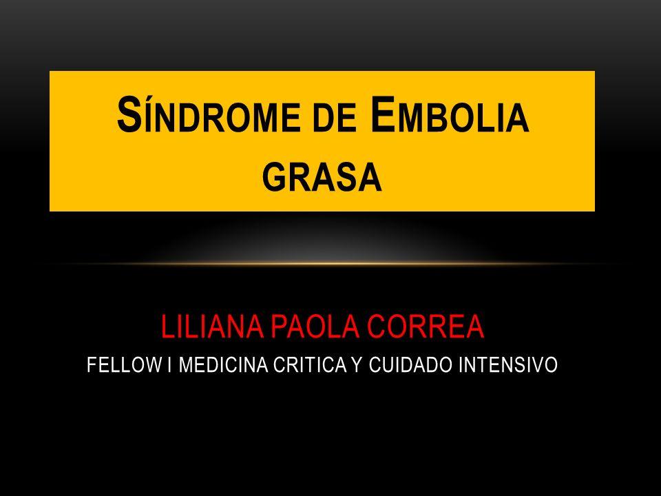 Síndrome de Embolia grasa liliana paola correa fellow i medicina critica y cuidado intensivo