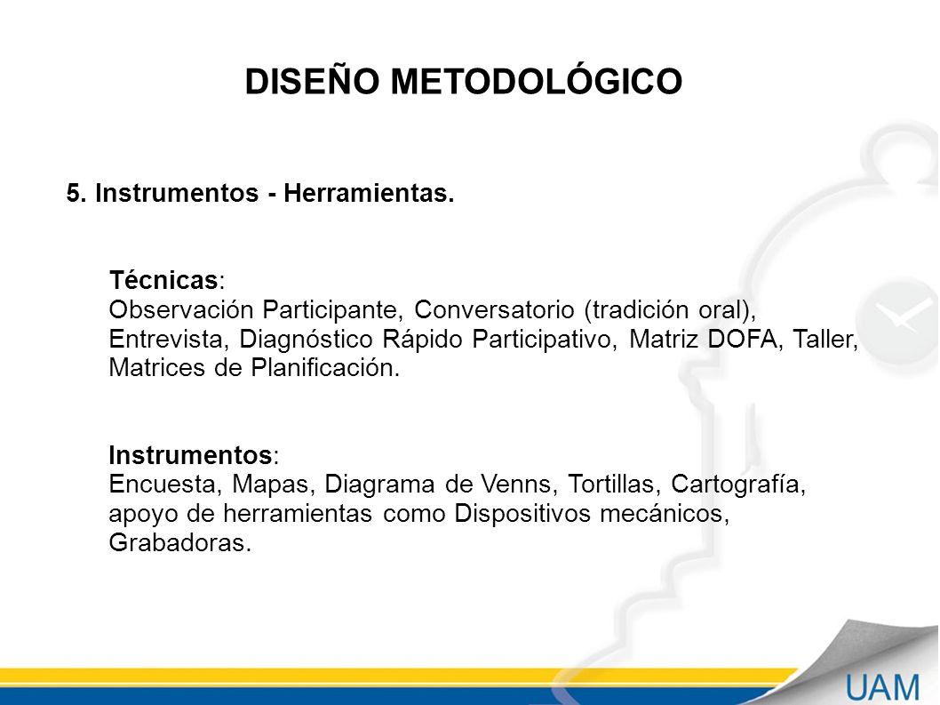 DISEÑO METODOLÓGICO 5. Instrumentos - Herramientas. Técnicas: