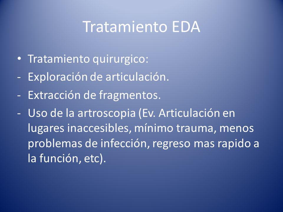 Tratamiento EDA Tratamiento quirurgico: Exploración de articulación.
