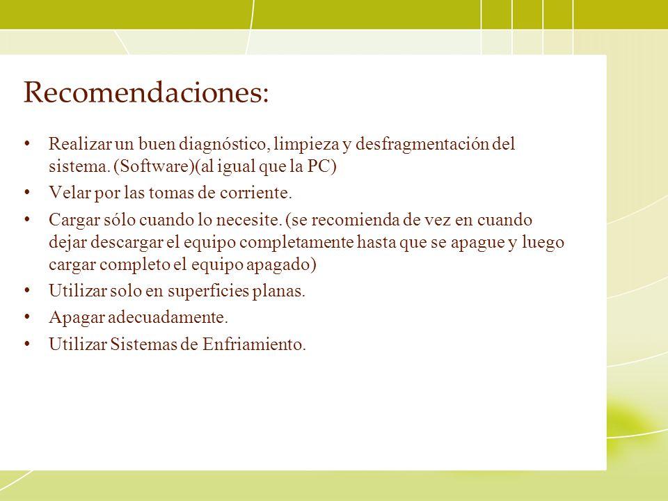 Recomendaciones: Realizar un buen diagnóstico, limpieza y desfragmentación del sistema. (Software)(al igual que la PC)