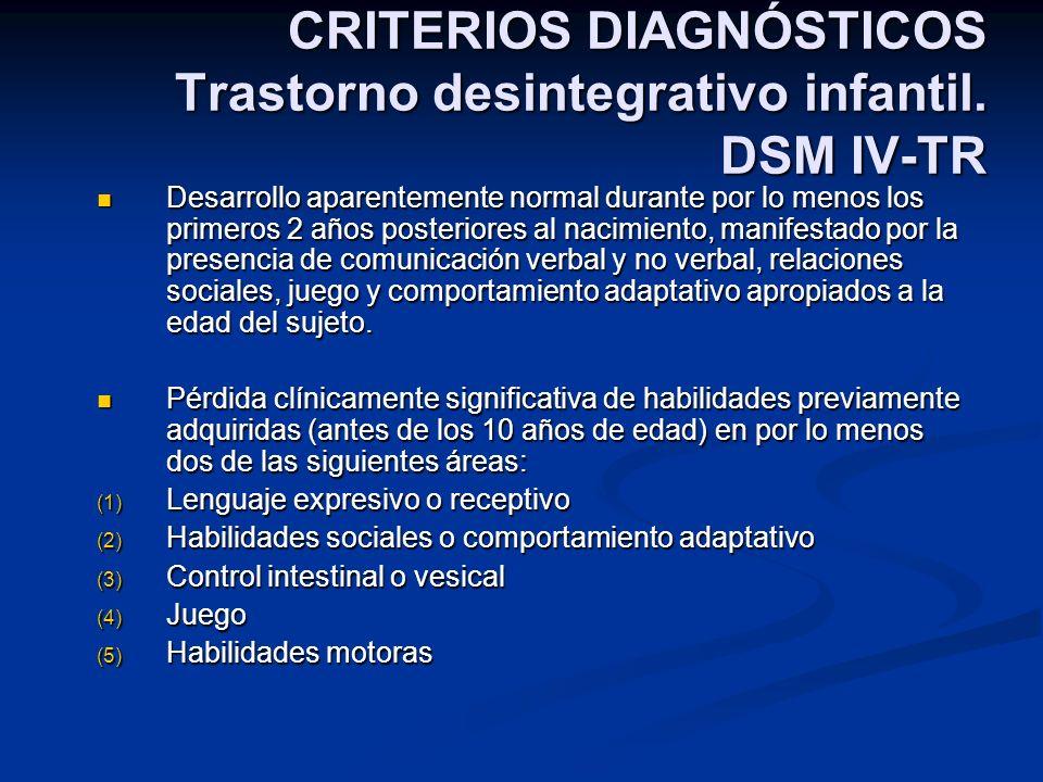 CRITERIOS DIAGNÓSTICOS Trastorno desintegrativo infantil. DSM IV-TR