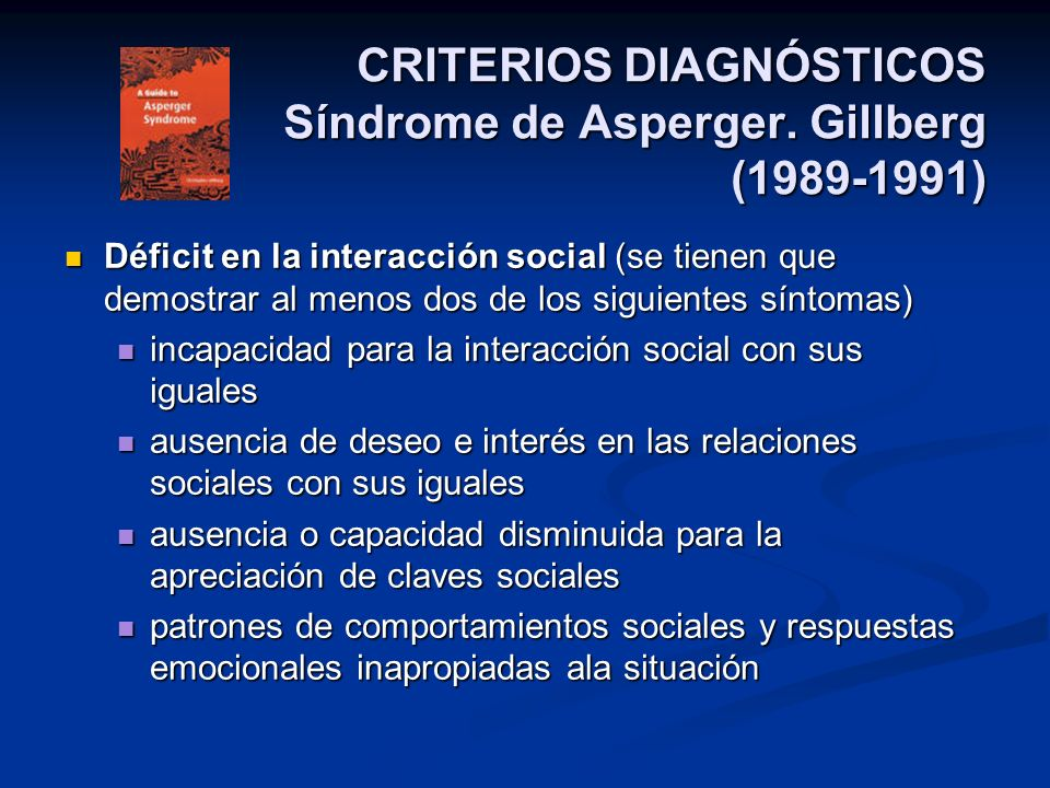 CRITERIOS DIAGNÓSTICOS Síndrome de Asperger. Gillberg (1989-1991)