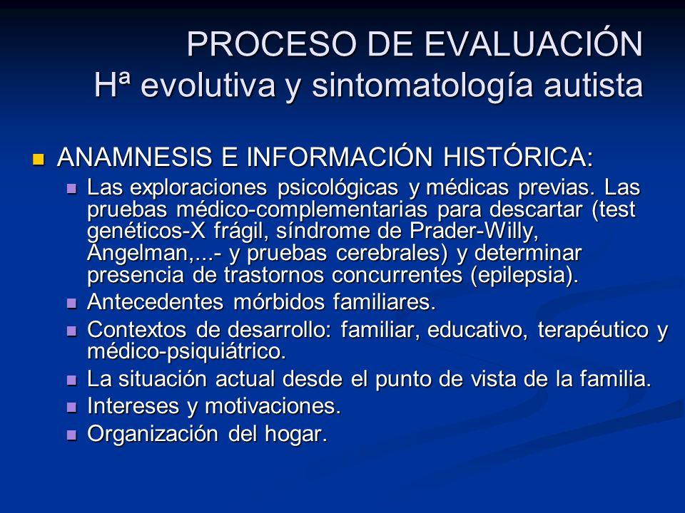 PROCESO DE EVALUACIÓN Hª evolutiva y sintomatología autista